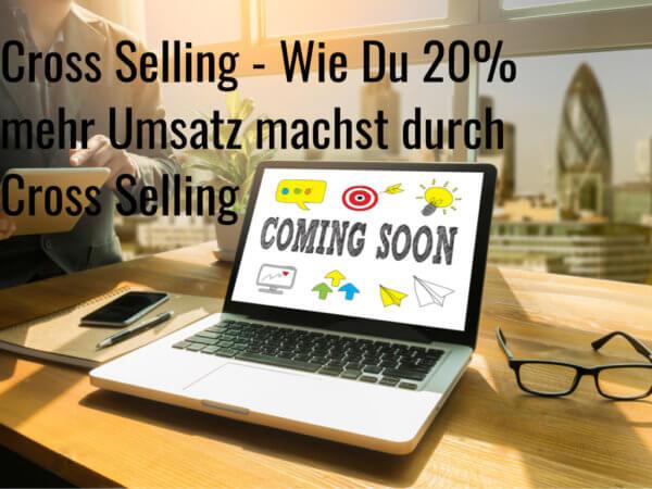 Cross Selling - Wie Du 20% mehr Umsatz durch Cross Selling machst